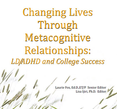 Changing Lives through Metacognitive Relationships: LD/ADHD and College Success